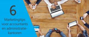 marketingtips voor accountants- en administratiekantoren